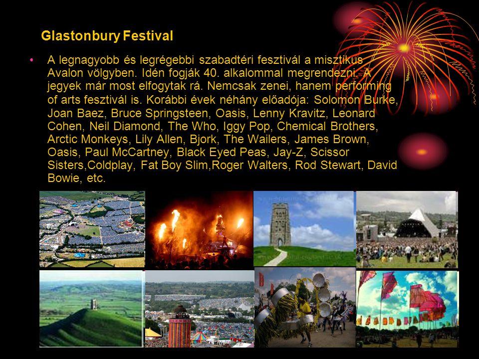 Glastonbury Festival •A legnagyobb és legrégebbi szabadtéri fesztivál a misztikus Avalon völgyben. Idén fogják 40. alkalommal megrendezni. A jegyek má