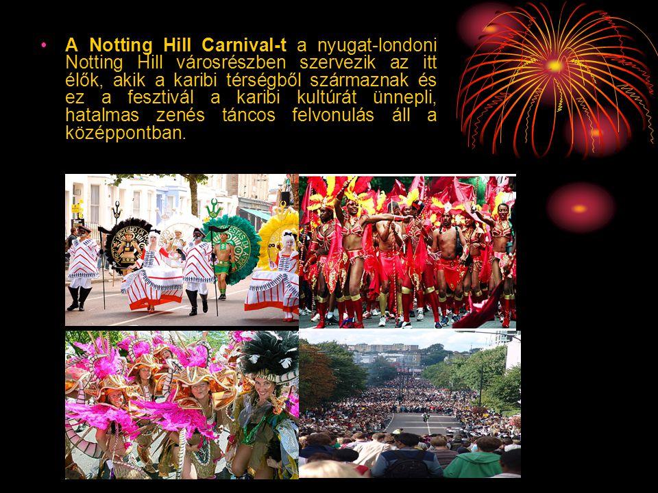 •A Notting Hill Carnival-t a nyugat-londoni Notting Hill városrészben szervezik az itt élők, akik a karibi térségből származnak és ez a fesztivál a ka