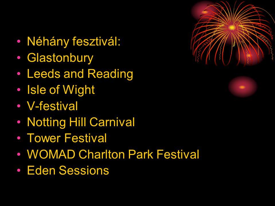 •Néhány fesztivál: •Glastonbury •Leeds and Reading •Isle of Wight •V-festival •Notting Hill Carnival •Tower Festival •WOMAD Charlton Park Festival •Ed