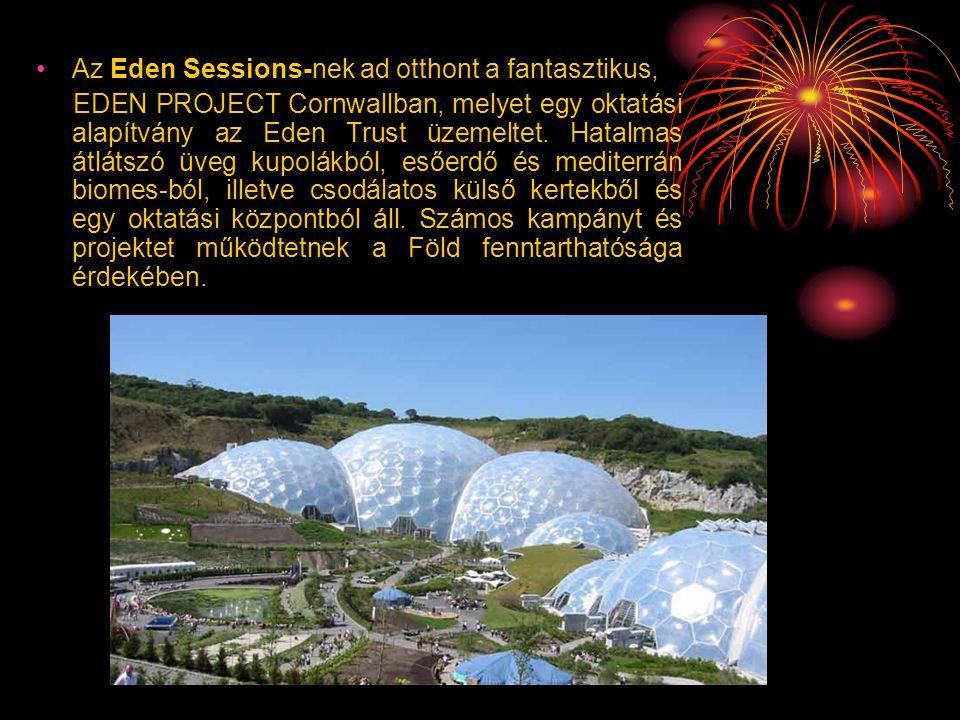 •Az Eden Sessions-nek ad otthont a fantasztikus, EDEN PROJECT Cornwallban, melyet egy oktatási alapítvány az Eden Trust üzemeltet. Hatalmas átlátszó ü