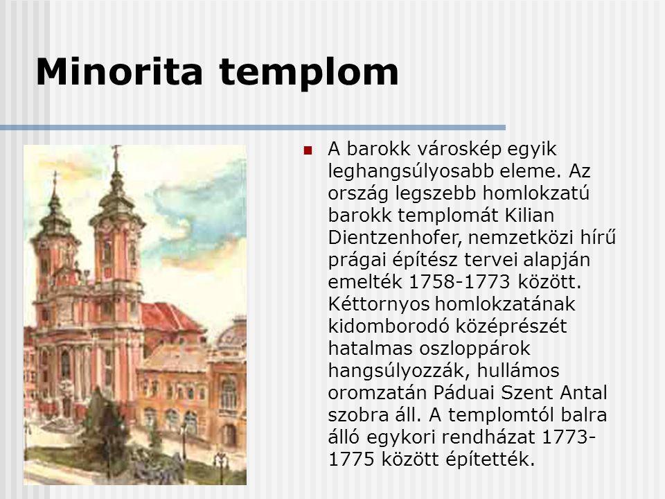 Minorita templom  A barokk városkép egyik leghangsúlyosabb eleme. Az ország legszebb homlokzatú barokk templomát Kilian Dientzenhofer, nemzetközi hír