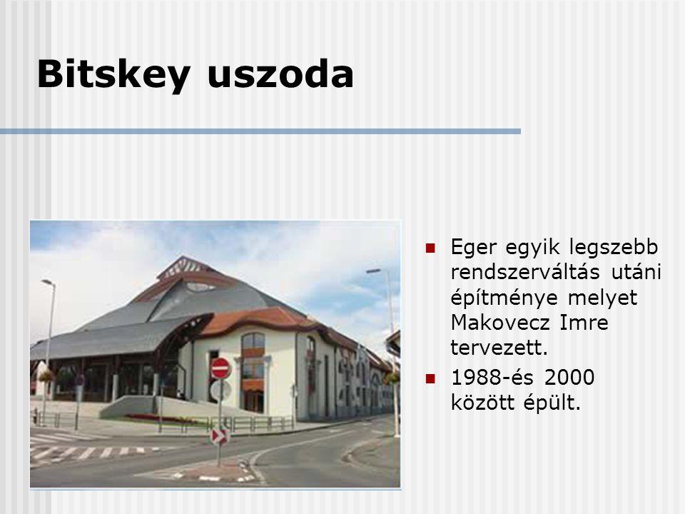 Bitskey uszoda  Eger egyik legszebb rendszerváltás utáni építménye melyet Makovecz Imre tervezett.  1988-és 2000 között épült.