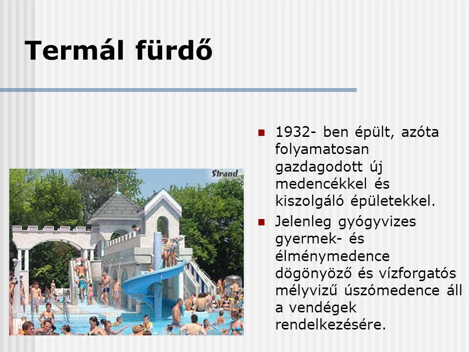 Termál fürdő  1932- ben épült, azóta folyamatosan gazdagodott új medencékkel és kiszolgáló épületekkel.  Jelenleg gyógyvizes gyermek- és élménymeden