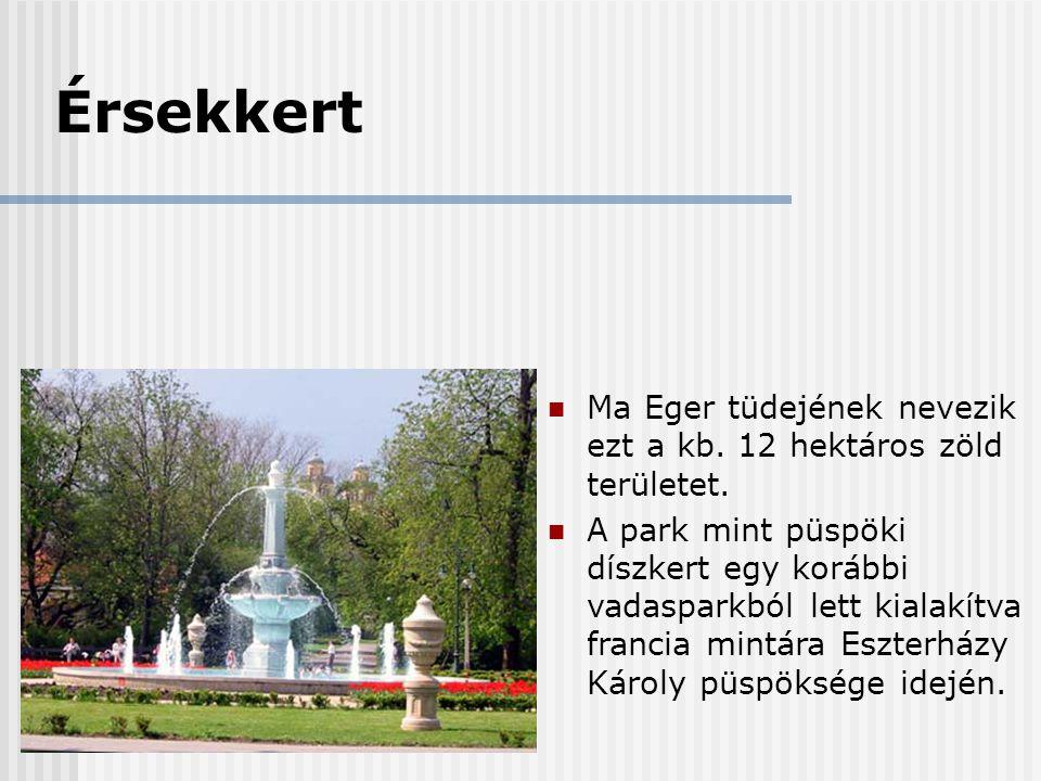 Érsekkert  Ma Eger tüdejének nevezik ezt a kb. 12 hektáros zöld területet.  A park mint püspöki díszkert egy korábbi vadasparkból lett kialakítva fr