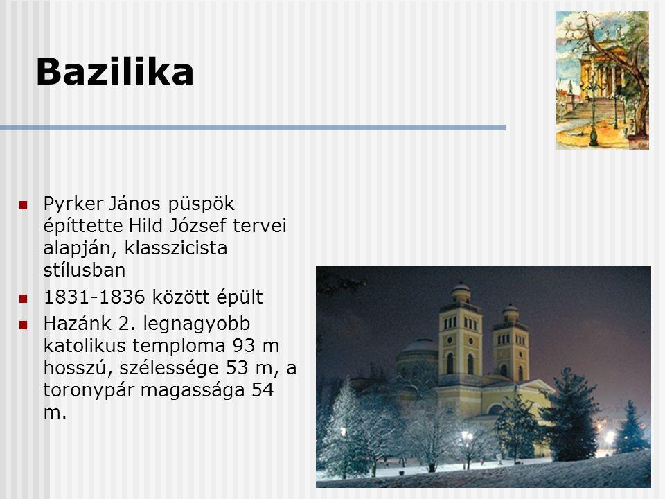 Bazilika  Pyrker János püspök építtette Hild József tervei alapján, klasszicista stílusban  1831-1836 között épült  Hazánk 2. legnagyobb katolikus