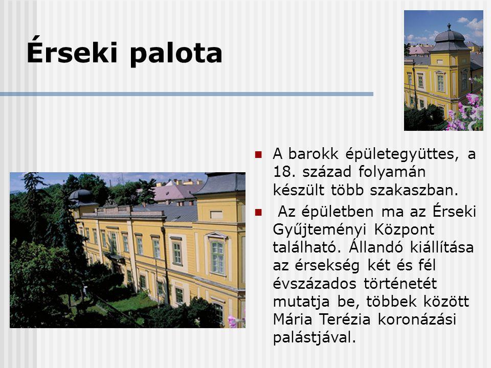 Érseki palota  A barokk épületegyüttes, a 18. század folyamán készült több szakaszban.  Az épületben ma az Érseki Gyűjteményi Központ található. Áll