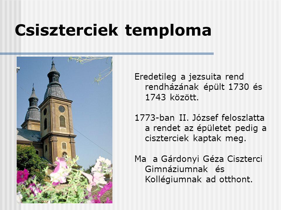 Csiszterciek temploma Eredetileg a jezsuita rend rendházának épült 1730 és 1743 között. 1773-ban II. József feloszlatta a rendet az épületet pedig a c