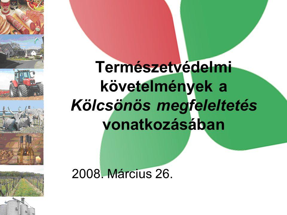 Természetvédelmi követelmények a Kölcsönös megfeleltetés vonatkozásában 2008. Március 26.