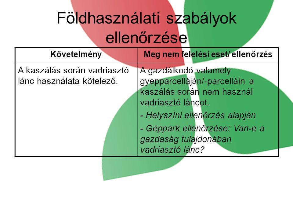 Földhasználati szabályok ellenőrzése KövetelményMeg nem felelési eset/ ellenőrzés A kaszálás során vadriasztó lánc használata kötelező.