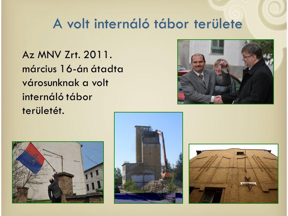 A volt internáló tábor területe Az MNV Zrt. 2011. március 16-án átadta városunknak a volt internáló tábor területét.