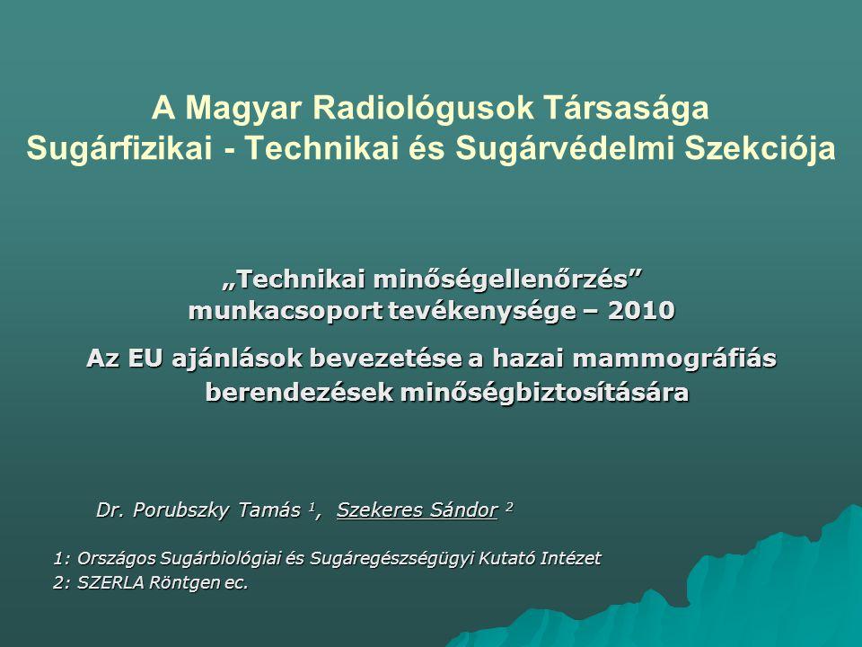 """A Magyar Radiológusok Társasága Sugárfizikai - Technikai és Sugárvédelmi Szekciója """"Technikai minőségellenőrzés munkacsoport tevékenysége – 2010 Az EU ajánlások bevezetése a hazai mammográfiás berendezések minőségbiztosítására Dr."""