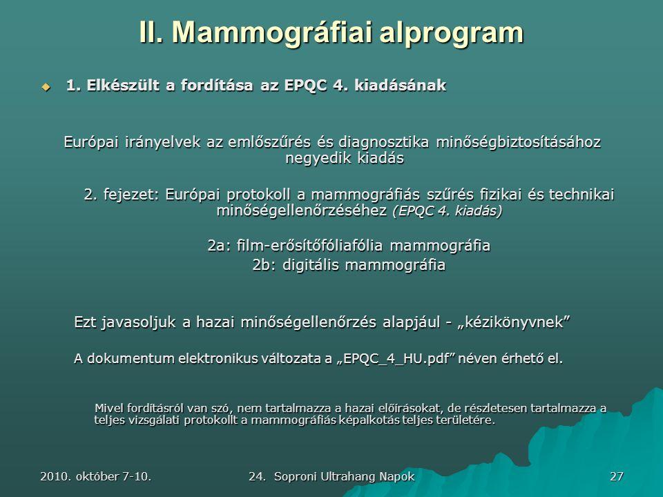 2010. október 7-10. 24. Soproni Ultrahang Napok 27 II. Mammográfiai alprogram  1. Elkészült a fordítása az EPQC 4. kiadásának Európai irányelvek az e