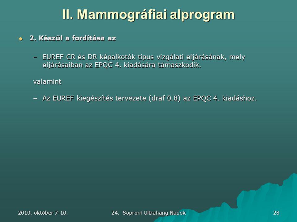 2010. október 7-10. 24. Soproni Ultrahang Napok 28 II. Mammográfiai alprogram  2. Készül a fordítása az –EUREF CR és DR képalkotók tipus vizgálati el