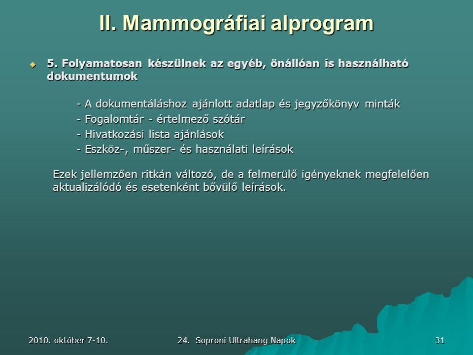 2010. október 7-10. 24. Soproni Ultrahang Napok 31 II. Mammográfiai alprogram  5. Folyamatosan készülnek az egyéb, önállóan is használható dokumentum