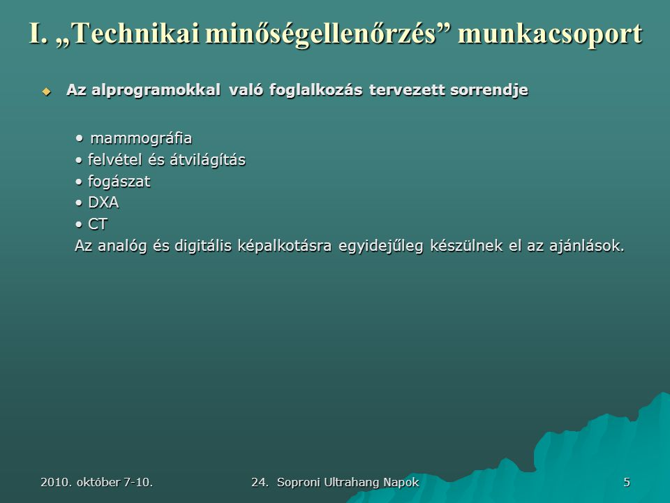 """2010. október 7-10. 24. Soproni Ultrahang Napok 5 I. """"Technikai minőségellenőrzés"""" munkacsoport  Az alprogramokkal való foglalkozás tervezett sorrend"""