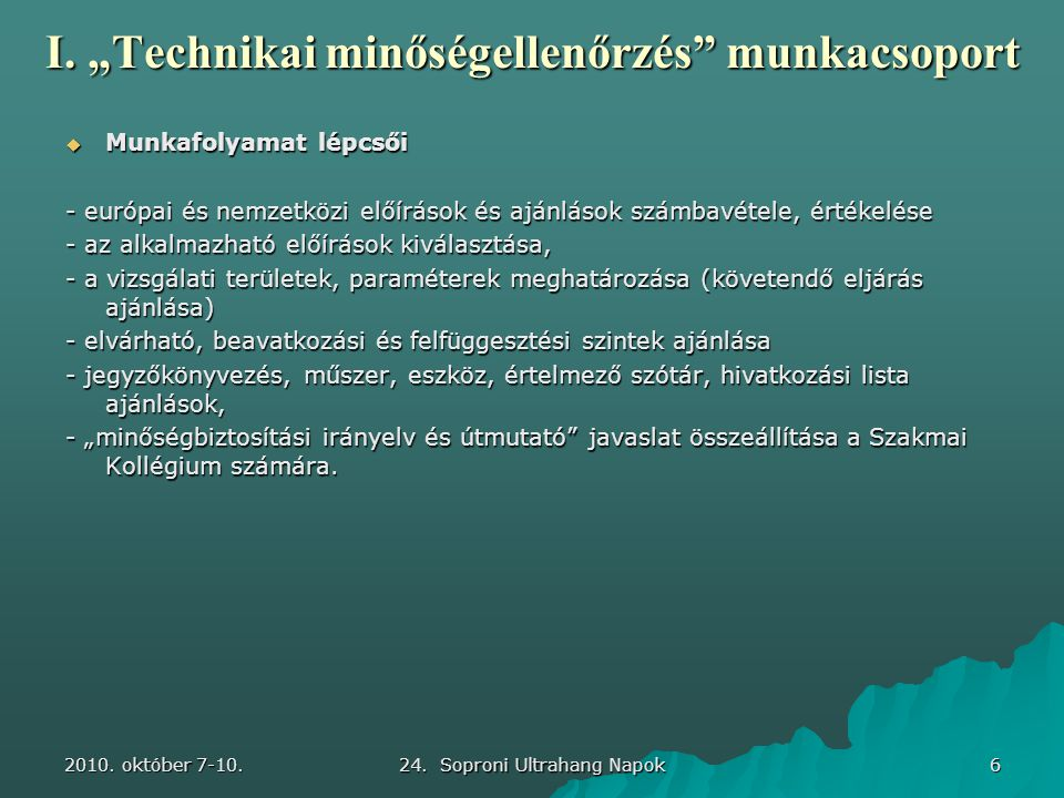 """2010. október 7-10. 24. Soproni Ultrahang Napok 6 I. """"Technikai minőségellenőrzés"""" munkacsoport  Munkafolyamat lépcsői - európai és nemzetközi előírá"""