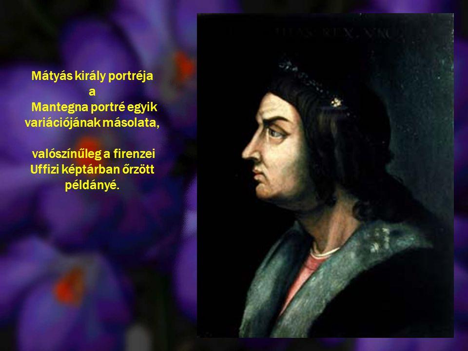 Mátyás király portréja a Mantegna portré egyik variációjának másolata, valószínűleg a firenzei Uffizi képtárban őrzött példányé.