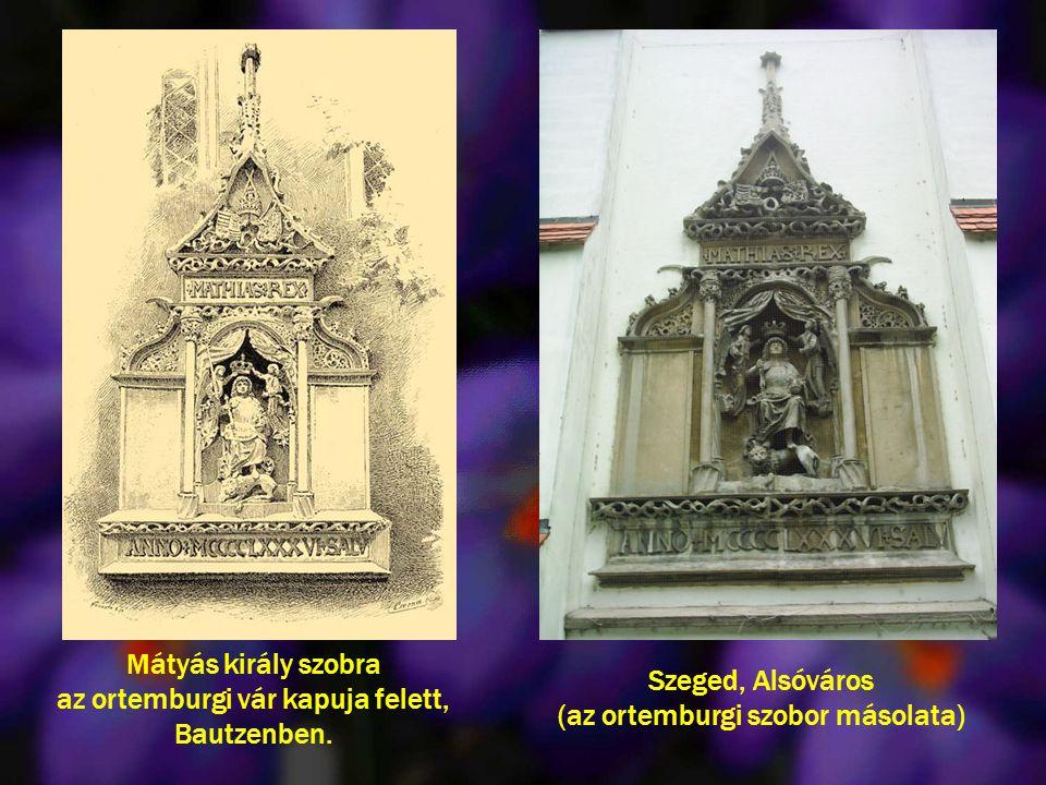Szeged, Alsóváros (az ortemburgi szobor másolata) Mátyás király szobra az ortemburgi vár kapuja felett, Bautzenben.