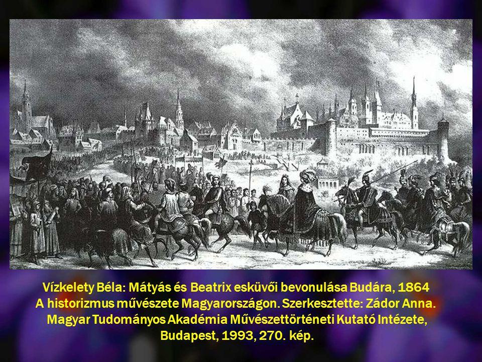 Vízkelety Béla: Mátyás és Beatrix esküvői bevonulása Budára, 1864 A historizmus művészete Magyarországon.