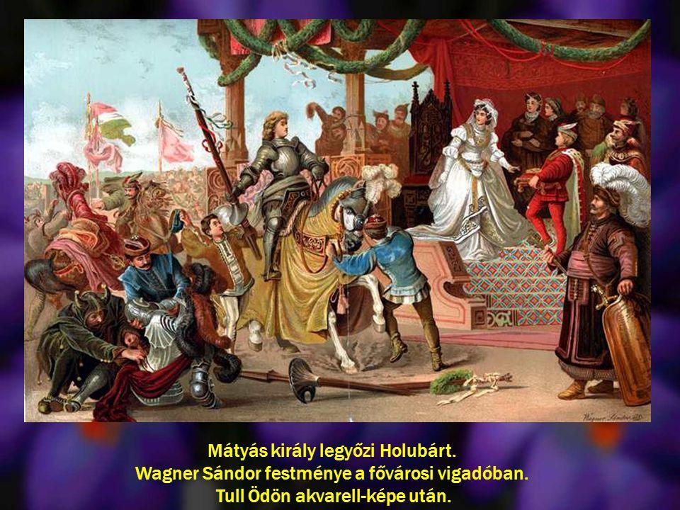Mátyás király legyőzi Holubárt. Wagner Sándor festménye a fővárosi vigadóban. Tull Ödön akvarell-képe után.