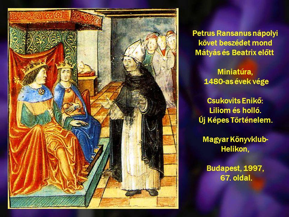 Petrus Ransanus nápolyi követ beszédet mond Mátyás és Beatrix előtt Miniatúra, 1480-as évek vége Csukovits Enikő: Liliom és holló. Új Képes Történelem