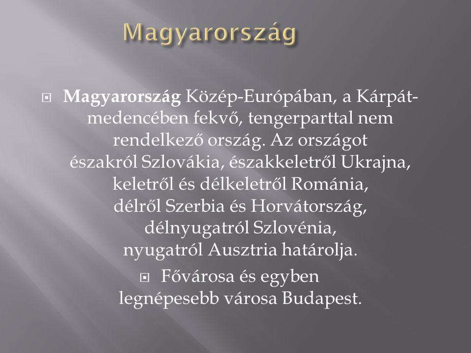  Magyarország Közép-Európában, a Kárpát- medencében fekvő, tengerparttal nem rendelkező ország. Az országot északról Szlovákia, északkeletről Ukrajna