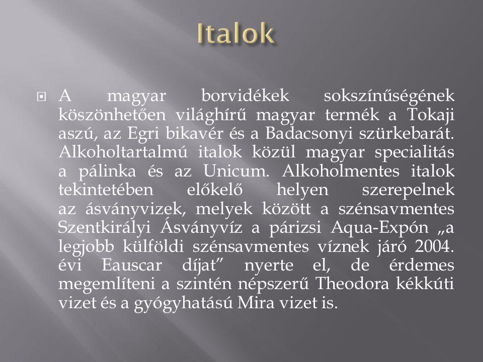  A magyar borvidékek sokszínűségének köszönhetően világhírű magyar termék a Tokaji aszú, az Egri bikavér és a Badacsonyi szürkebarát. Alkoholtartalmú