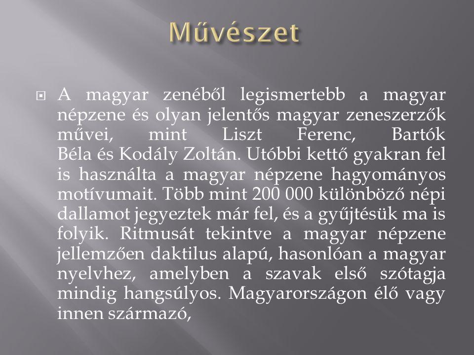  A magyar zenéből legismertebb a magyar népzene és olyan jelentős magyar zeneszerzők művei, mint Liszt Ferenc, Bartók Béla és Kodály Zoltán. Utóbbi k