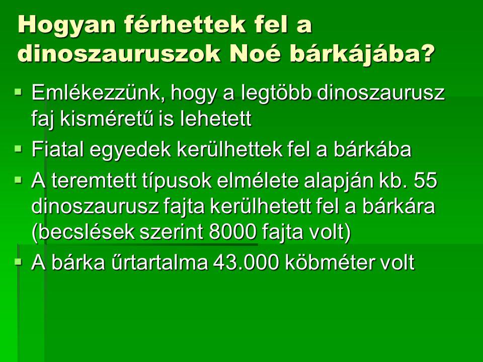 Hogyan férhettek fel a dinoszauruszok Noé bárkájába?  Emlékezzünk, hogy a legtöbb dinoszaurusz faj kisméretű is lehetett  Fiatal egyedek kerülhettek