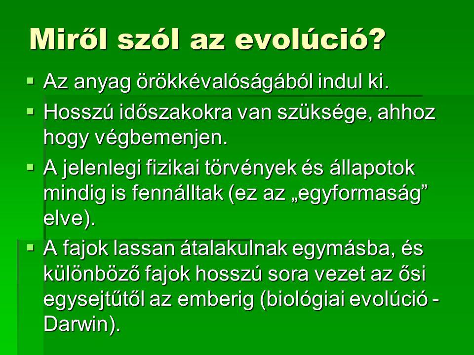 Miről szól az evolúció?  Az anyag örökkévalóságából indul ki.  Hosszú időszakokra van szüksége, ahhoz hogy végbemenjen.  A jelenlegi fizikai törvén