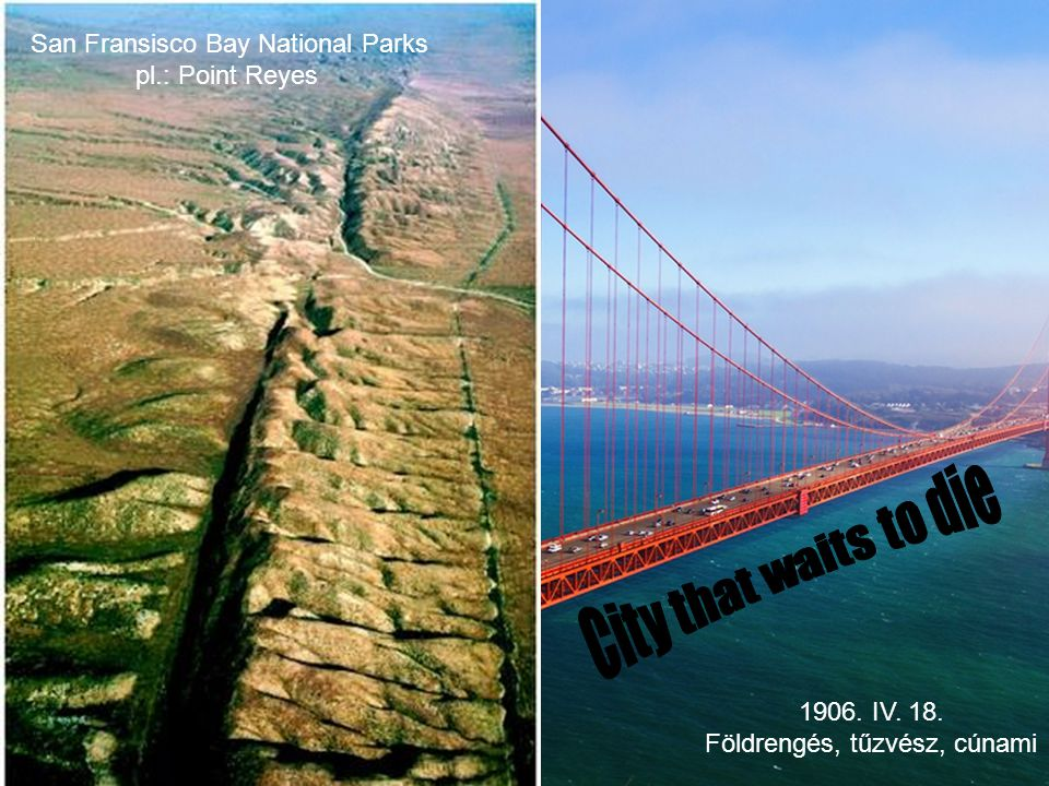 Földrengések San Fransisco Bay National Parks pl.: Point Reyes 1906.
