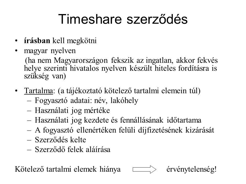 Timeshare szerződés •írásban kell megkötni •magyar nyelven (ha nem Magyarországon fekszik az ingatlan, akkor fekvés helye szerinti hivatalos nyelven k