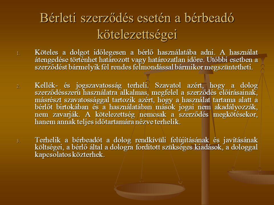 Bérleti szerződés esetén a bérbeadó kötelezettségei 1. Köteles a dolgot időlegesen a bérlő használatába adni. A használat átengedése történhet határoz