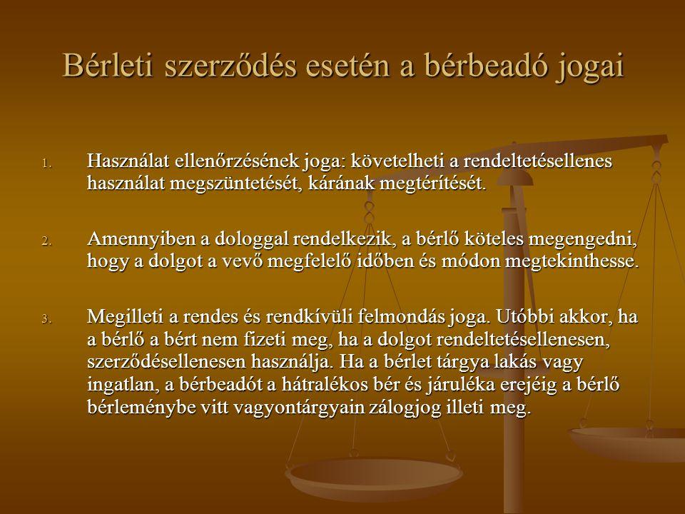 Bérleti szerződés esetén a bérbeadó jogai 1. Használat ellenőrzésének joga: követelheti a rendeltetésellenes használat megszüntetését, kárának megtérí