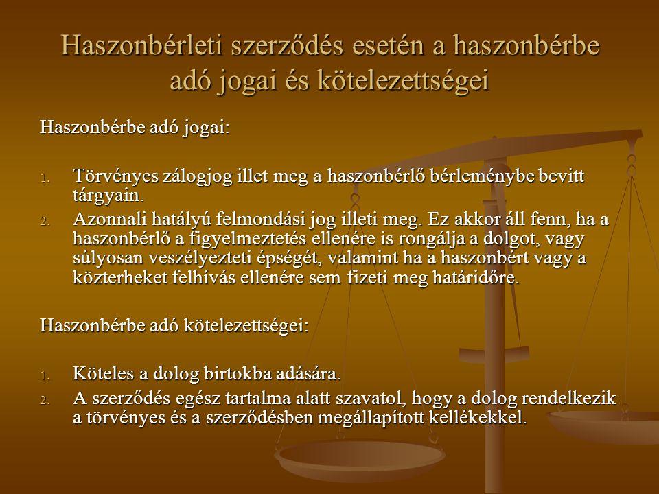Haszonbérleti szerződés esetén a haszonbérbe adó jogai és kötelezettségei Haszonbérbe adó jogai: 1. Törvényes zálogjog illet meg a haszonbérlő bérlemé