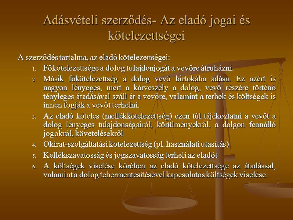 Adásvételi szerződés- Az eladó jogai és kötelezettségei A szerződés tartalma, az eladó kötelezettségei: 1. Főkötelezettsége a dolog tulajdonjogát a ve