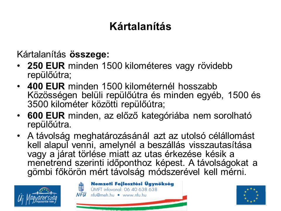 Kártalanítás Kártalanítás összege: •250 EUR minden 1500 kilométeres vagy rövidebb repülőútra; •400 EUR minden 1500 kilométernél hosszabb Közösségen be