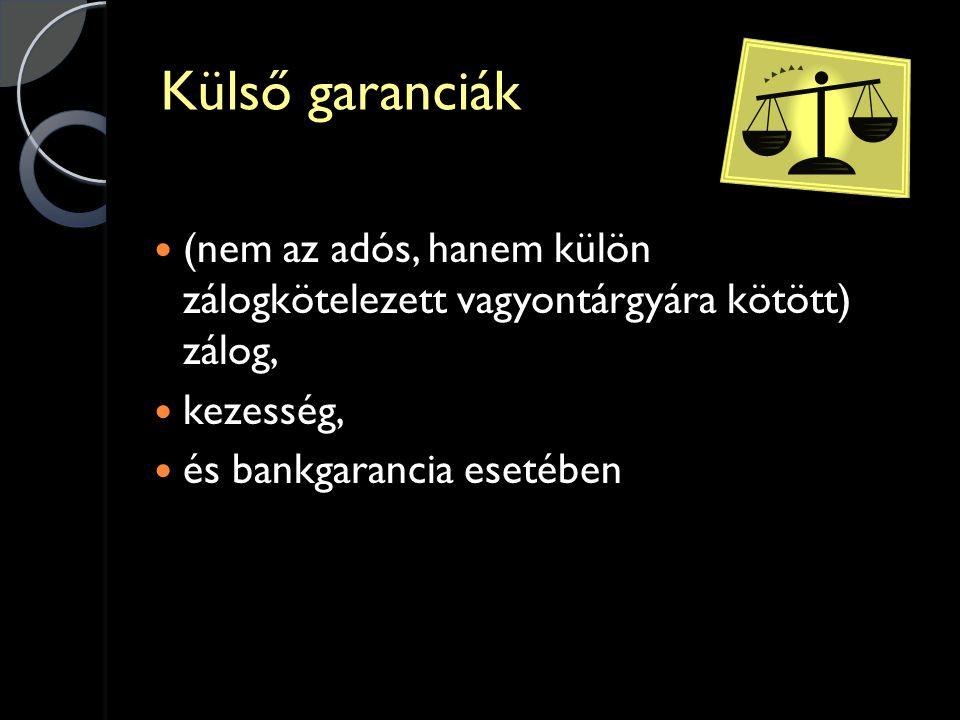 Külső garanciák  (nem az adós, hanem külön zálogkötelezett vagyontárgyára kötött) zálog,  kezesség,  és bankgarancia esetében