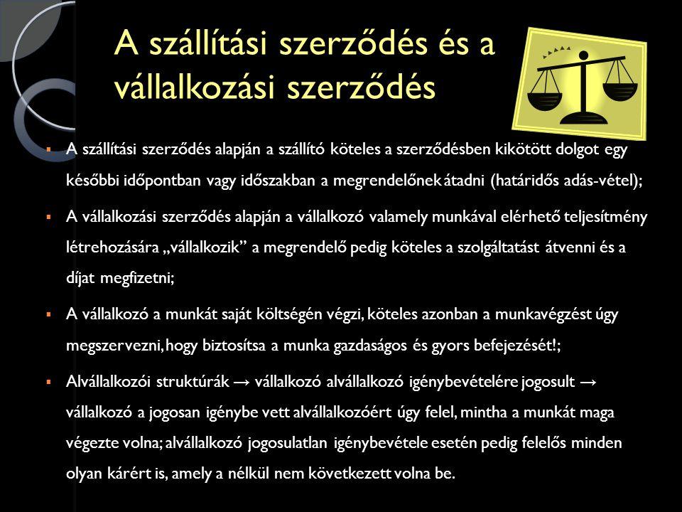 VÁLLALKOZÁSISZERZŐDÉSADÁSVÉTEL Főkötelezettség: a dolog előállításaFőkötelezettség: a már meglévő dolog átadása Szerződéses pozíció: – a beszállító van nehezebb helyzetben – a törvény a beszállítót védi Szerződéses pozíció: – az eladó van erősebb pozícióban – a törvény a vásárlót védi