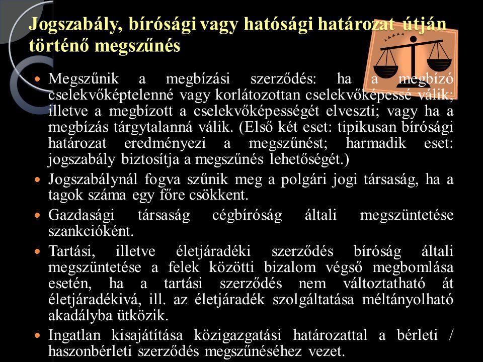 Jogszabály, bírósági vagy hatósági határozat útján történő megszűnés  Megszűnik a megbízási szerződés: ha a megbízó cselekvőképtelenné vagy korlátozottan cselekvőképessé válik; illetve a megbízott a cselekvőképességét elveszti; vagy ha a megbízás tárgytalanná válik.