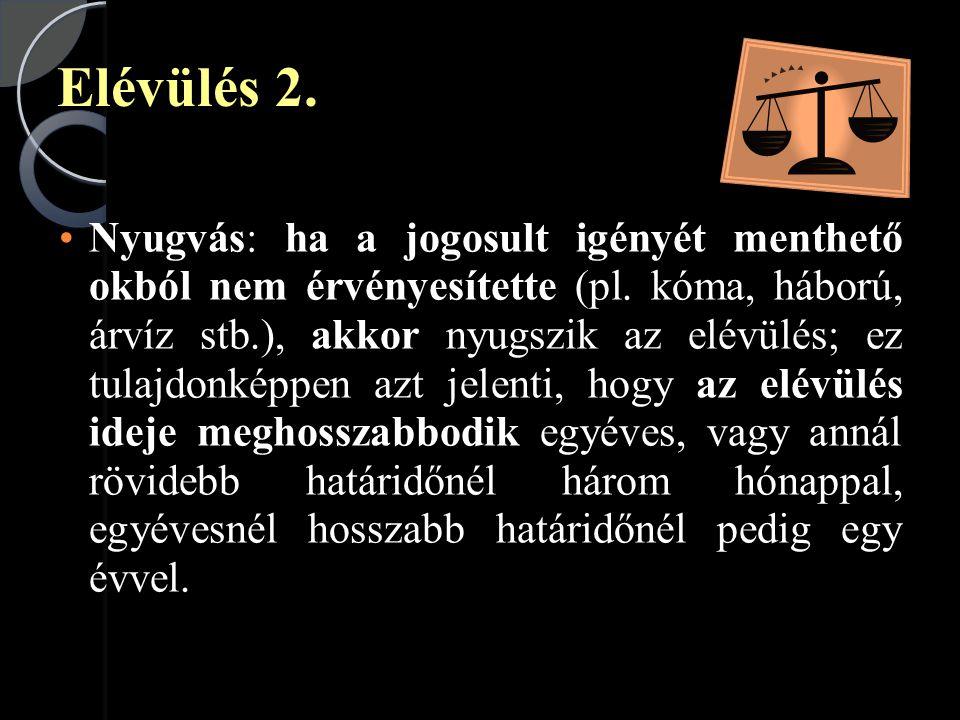 Elévülés 2.•Nyugvás: ha a jogosult igényét menthető okból nem érvényesítette (pl.