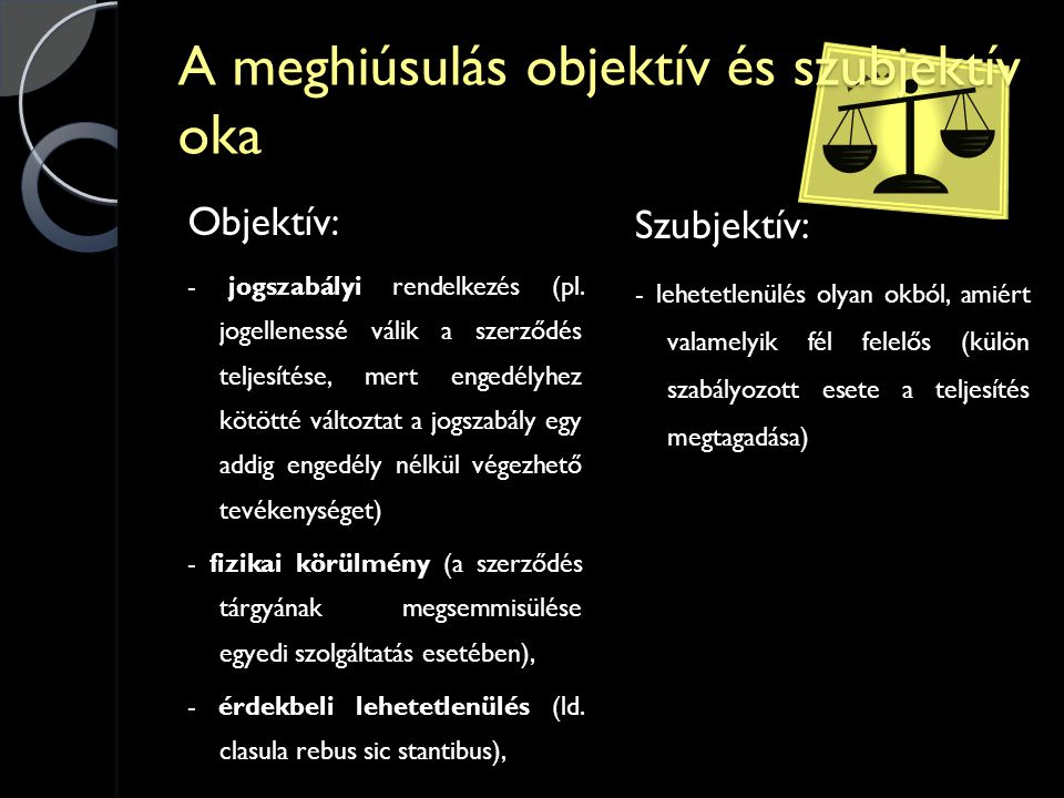 A meghiúsulás objektív és szubjektív oka Objektív: - jogszabályi rendelkezés (pl.
