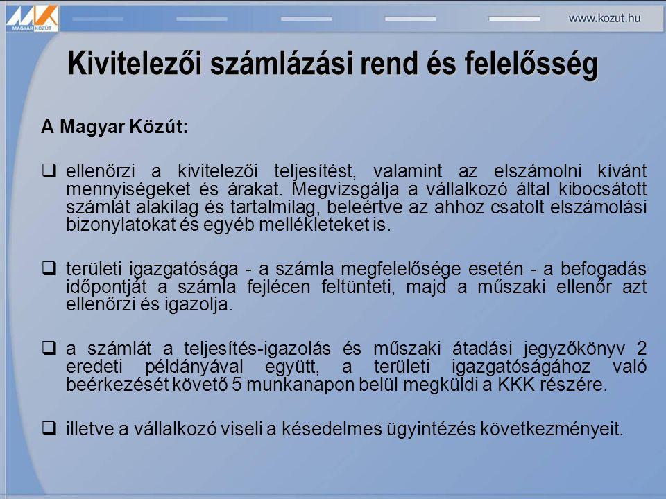 Kivitelezői számlázási rend és felelősség A Magyar Közút:  ellenőrzi a kivitelezői teljesítést, valamint az elszámolni kívánt mennyiségeket és árakat.