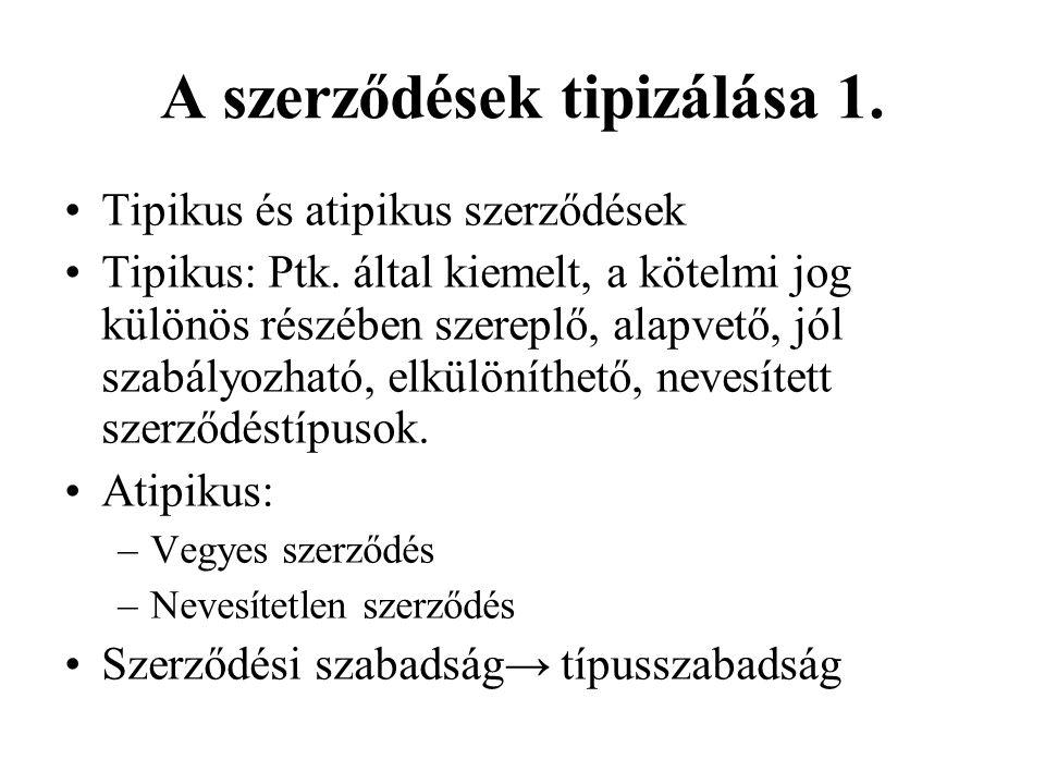 A szerződések tipizálása 1. •Tipikus és atipikus szerződések •Tipikus: Ptk. által kiemelt, a kötelmi jog különös részében szereplő, alapvető, jól szab