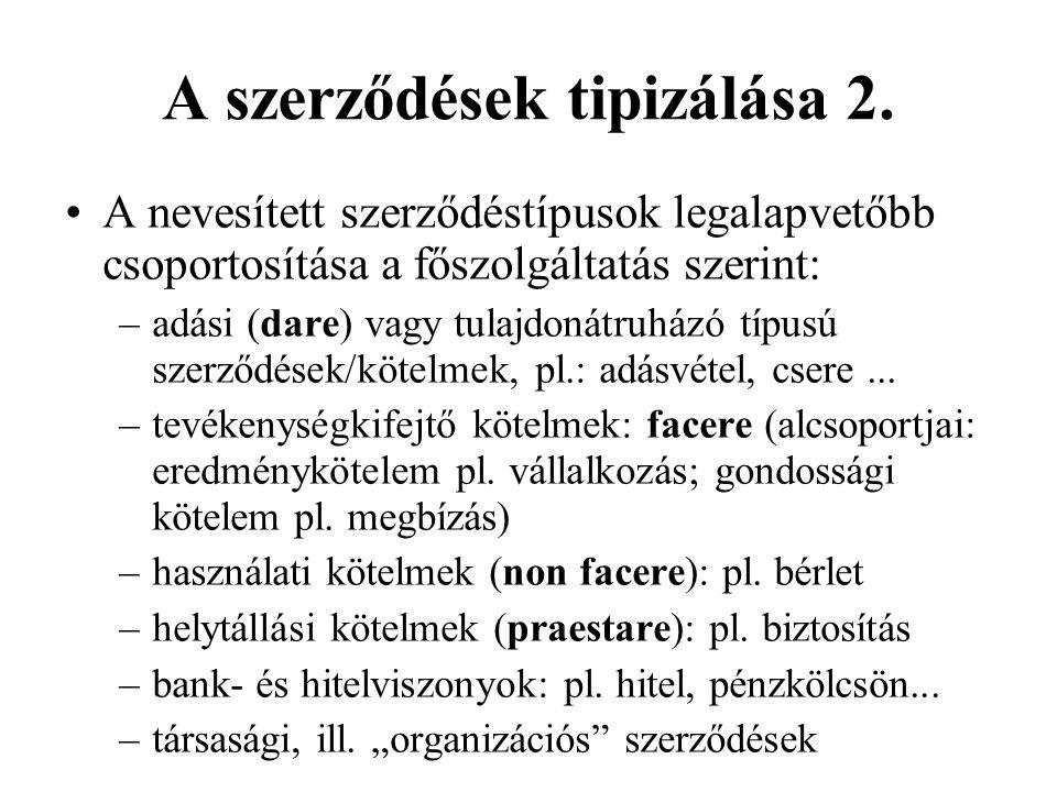 A szerződések tipizálása 2. •A nevesített szerződéstípusok legalapvetőbb csoportosítása a főszolgáltatás szerint: –adási (dare) vagy tulajdonátruházó