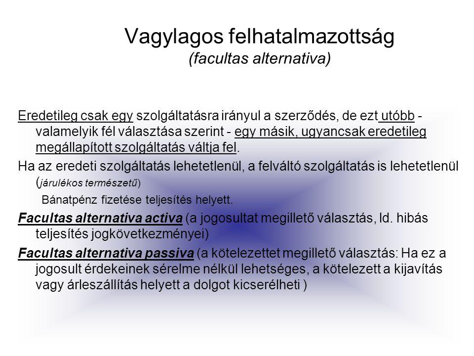 Vagylagos felhatalmazottság (facultas alternativa) Eredetileg csak egy szolgáltatásra irányul a szerződés, de ezt utóbb - valamelyik fél választása sz