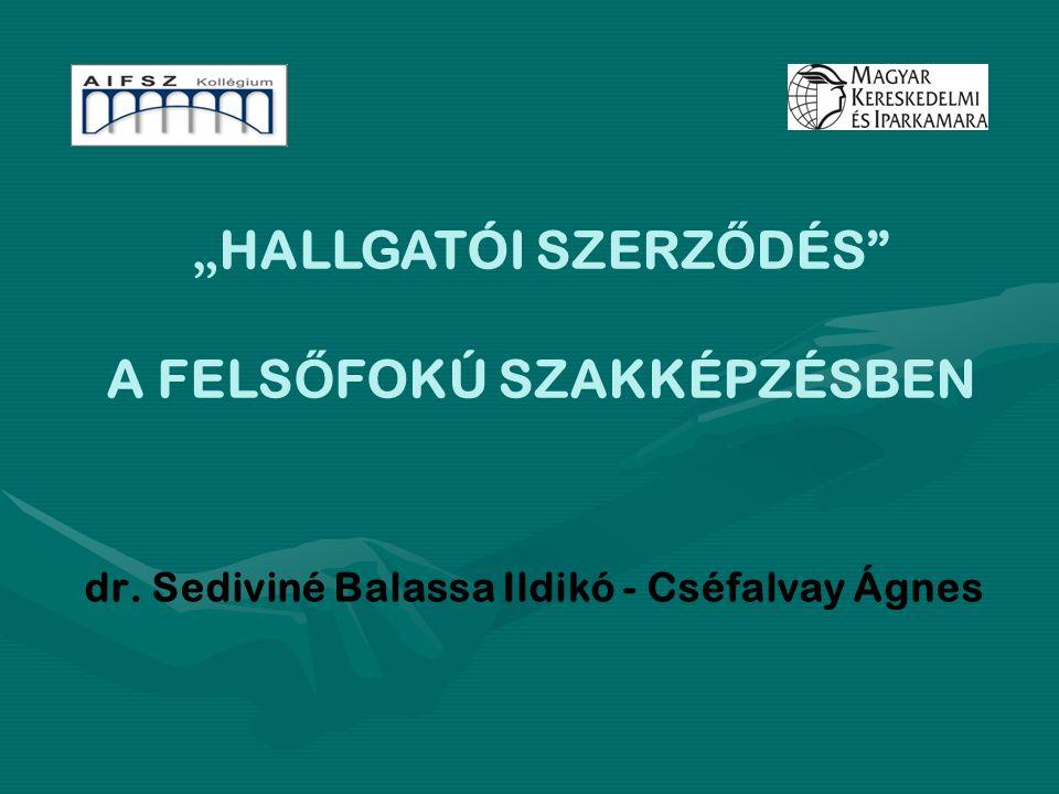 """"""" HALLGATÓI SZERZ Ő DÉS"""" A FELS Ő FOKÚ SZAKKÉPZÉSBEN dr. Sediviné Balassa Ildikó - Cséfalvay Ágnes"""