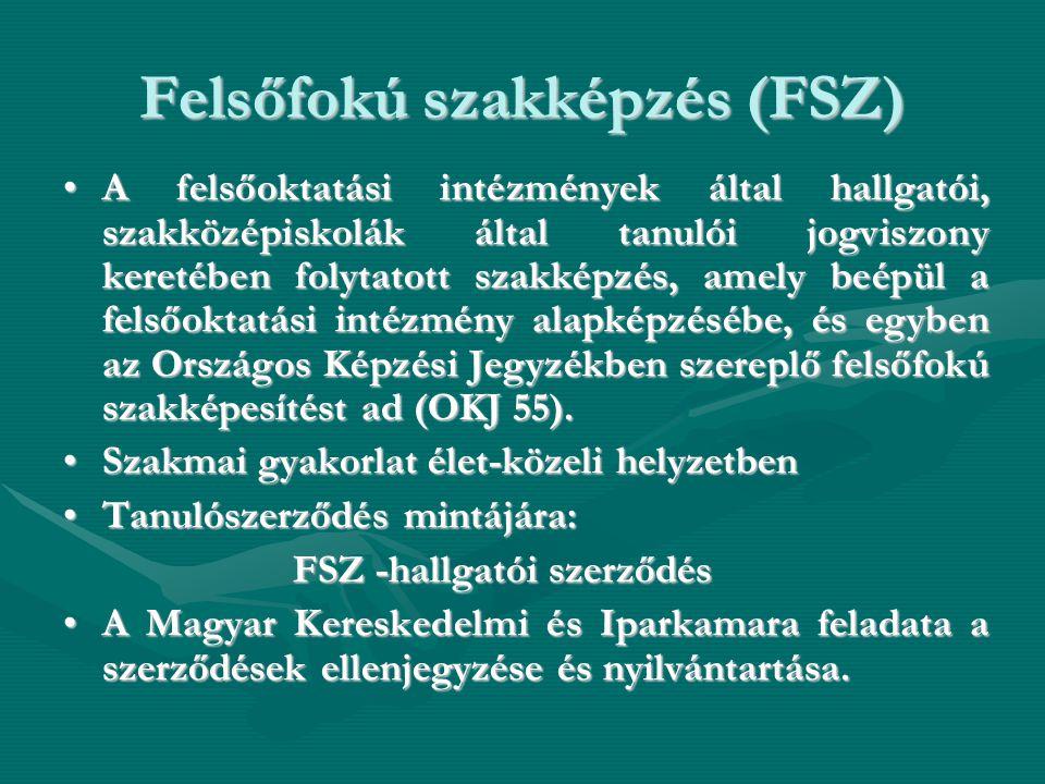 Felsőfokú szakképzés (FSZ) •A felsőoktatási intézmények által hallgatói, szakközépiskolák által tanulói jogviszony keretében folytatott szakképzés, am