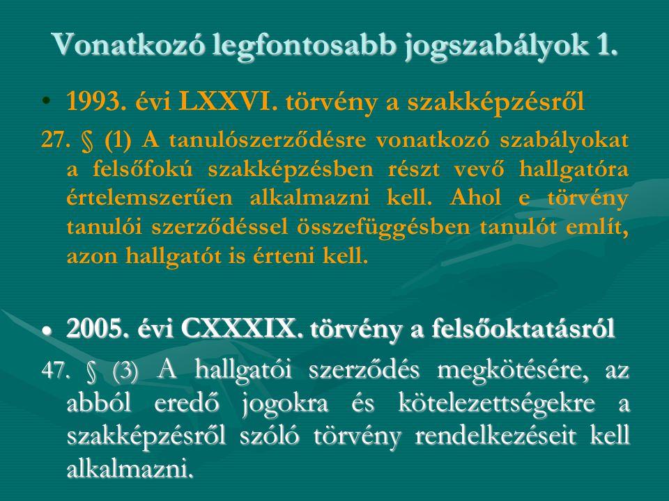Vonatkozó legfontosabb jogszabályok 1. • •1993. évi LXXVI. törvény a szakképzésről 27. § (1) A tanulószerződésre vonatkozó szabályokat a felsőfokú sza