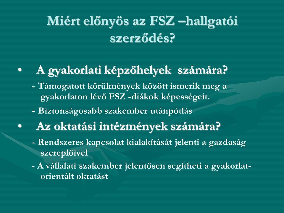 Miért előnyös az FSZ –hallgatói szerződés? •A gyakorlati képzőhelyek számára? - - Támogatott körülmények között ismerik meg a gyakorlaton lévő FSZ -di